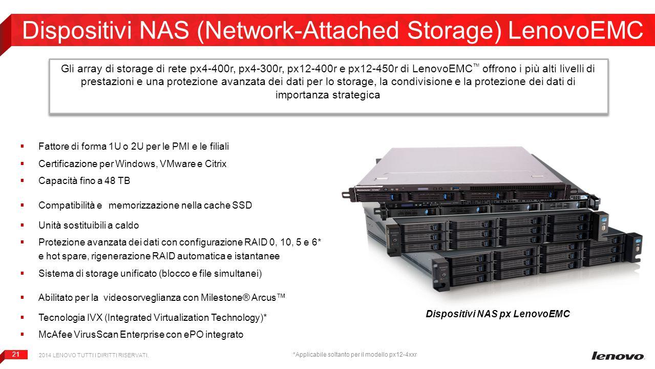 21 Dispositivi NAS (Network-Attached Storage) LenovoEMC  Fattore di forma 1U o 2U per le PMI e le filiali  Certificazione per Windows, VMware e Citr