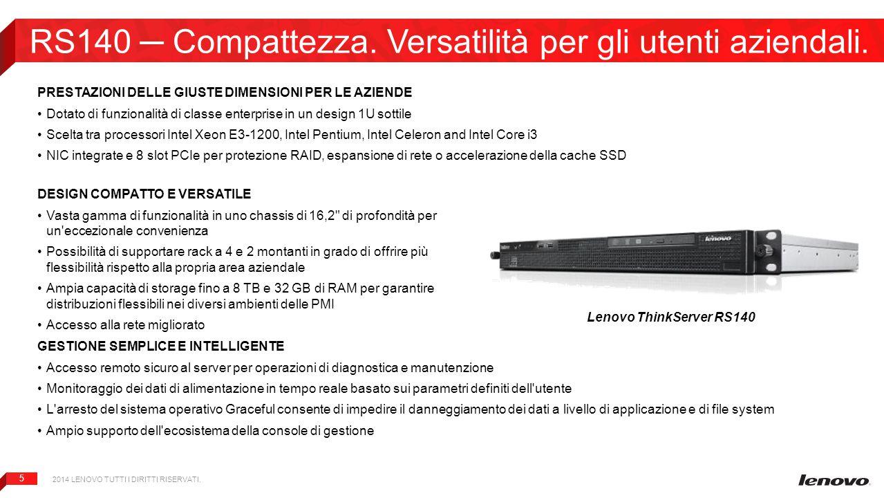 5 RS140 ─ Compattezza. Versatilità per gli utenti aziendali. 2014 LENOVO TUTTI I DIRITTI RISERVATI. Lenovo ThinkServer RS140 PRESTAZIONI DELLE GIUSTE