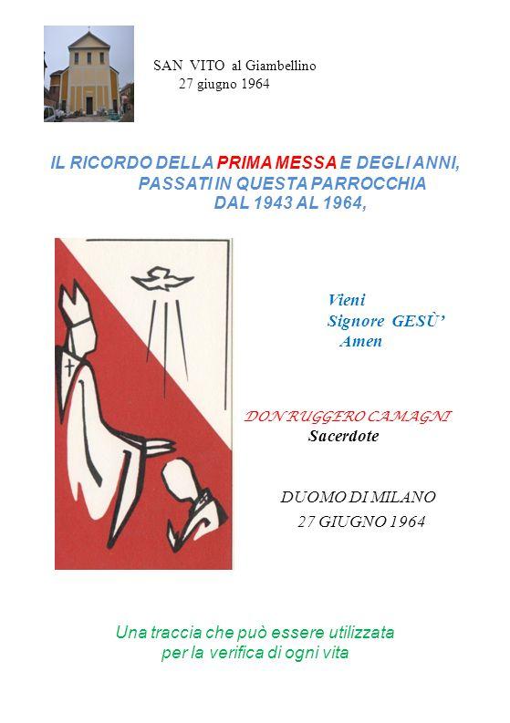 SAN VITO al Giambellino 27 giugno 1964 Una traccia che può essere utilizzata per la verifica di ogni vita IL RICORDO DELLA PRIMA MESSA E DEGLI ANNI, P