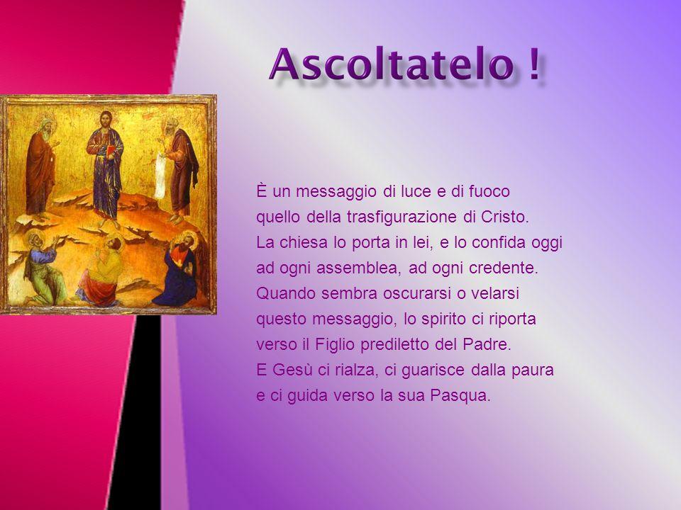 È un messaggio di luce e di fuoco quello della trasfigurazione di Cristo.