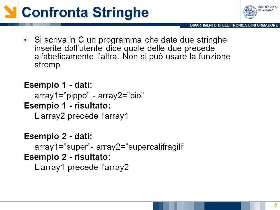 DIPARTIMENTO DI ELETTRONICA E INFORMAZIONE Confronta Stringhe Si scriva in C un programma che date due stringhe inserite dall'utente dice quale delle due precede alfabeticamente l'altra.