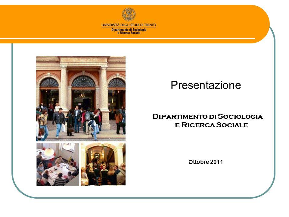 Presentazione Dipartimento di Sociologia e Ricerca Sociale Ottobre 2011