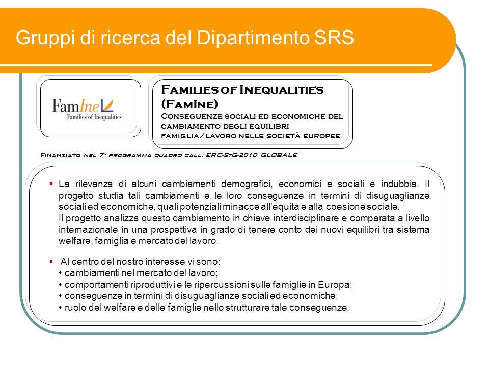 Gruppi di ricerca del Dipartimento SRS Finanziato nel 7° programma quadro call: ERC-StG-2010 GLOBALE Families of Inequalities (FamIne) Conseguenze soc