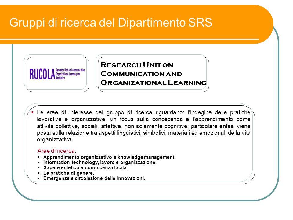 Gruppi di ricerca del Dipartimento SRS  Le aree di interesse del gruppo di ricerca riguardano: l'indagine delle pratiche lavorative e organizzative,