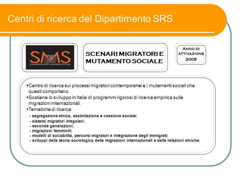 Centri di ricerca del Dipartimento SRS  Centro di ricerca sui processi migratori contemporanei e i mutamenti sociali che questi comportano.  Sostien