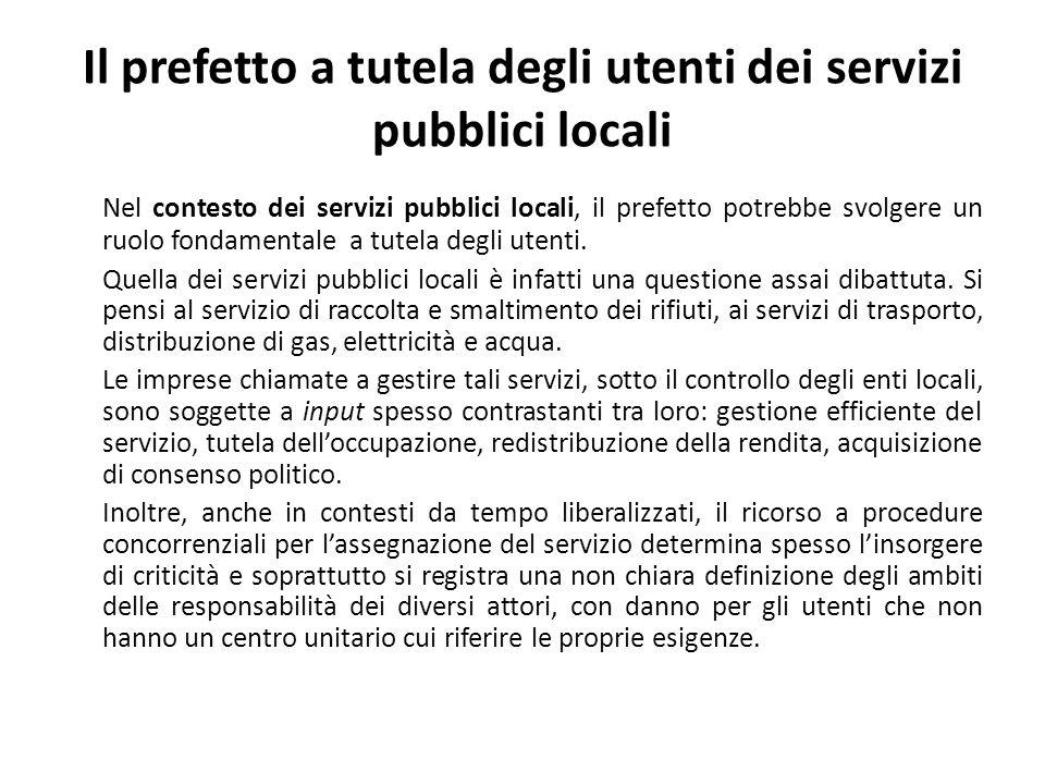 Il prefetto a tutela degli utenti dei servizi pubblici locali Nel contesto dei servizi pubblici locali, il prefetto potrebbe svolgere un ruolo fondamentale a tutela degli utenti.