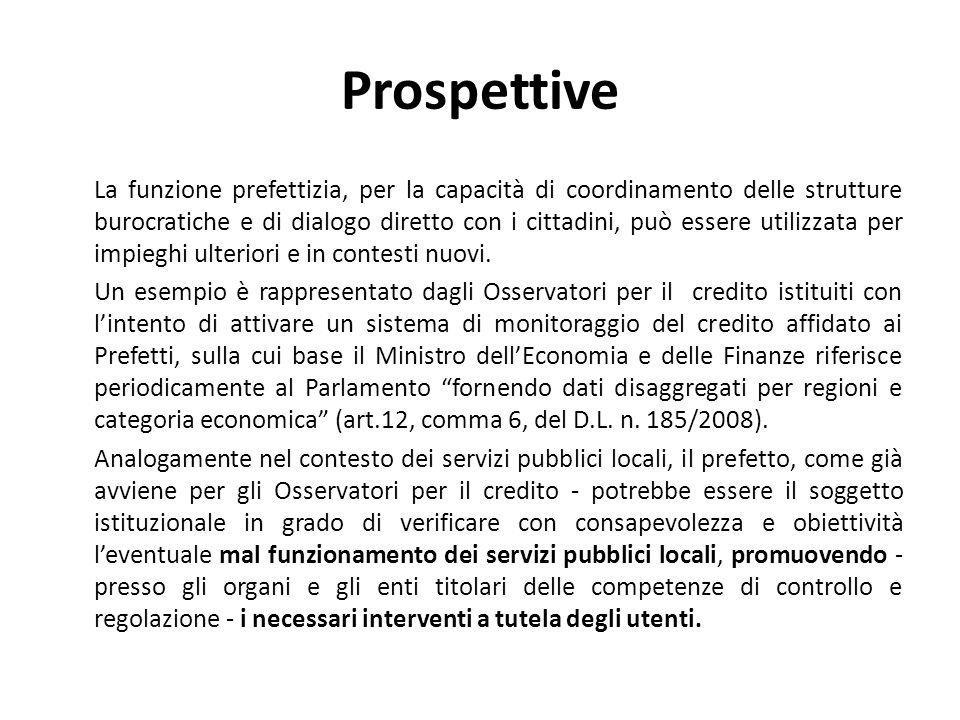Prospettive La funzione prefettizia, per la capacità di coordinamento delle strutture burocratiche e di dialogo diretto con i cittadini, può essere utilizzata per impieghi ulteriori e in contesti nuovi.