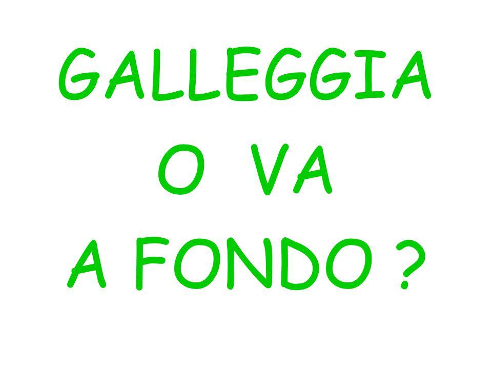 GALLEGGIA O VA A FONDO ?