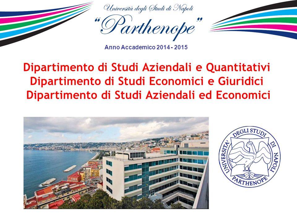 Dipartimento di Studi Aziendali e Quantitativi Dipartimento di Studi Economici e Giuridici Dipartimento di Studi Aziendali ed Economici Anno Accademico 2014 - 2015