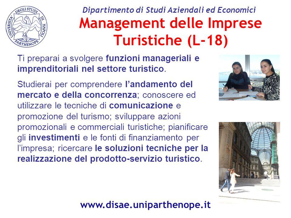 Management delle Imprese Turistiche (L-18) Ti preparai a svolgere funzioni manageriali e imprenditoriali nel settore turistico.