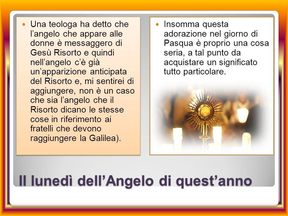 Il lunedì dell'Angelo di quest'anno Una teologa ha detto che l'angelo che appare alle donne è messaggero di Gesù Risorto e quindi nell'angelo c'è già