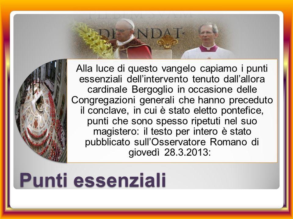 Punti essenziali Alla luce di questo vangelo capiamo i punti essenziali dell'intervento tenuto dall'allora cardinale Bergoglio in occasione delle Cong
