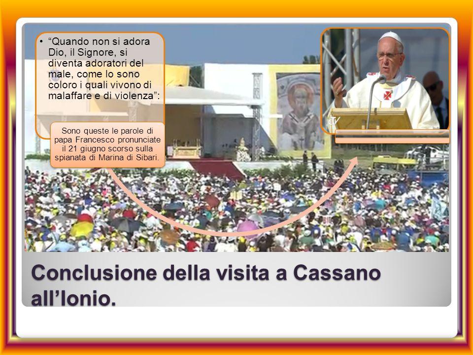"""Conclusione della visita a Cassano all'Ionio. """"Quando non si adora Dio, il Signore, si diventa adoratori del male, come lo sono coloro i quali vivono"""