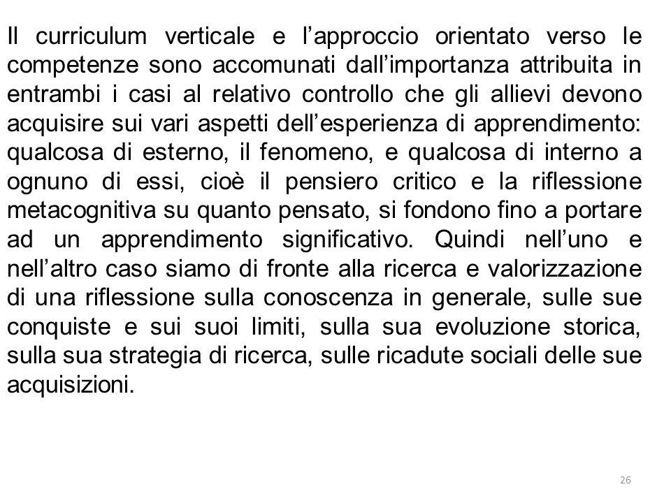 26 Il curriculum verticale e l'approccio orientato verso le competenze sono accomunati dall'importanza attribuita in entrambi i casi al relativo contr