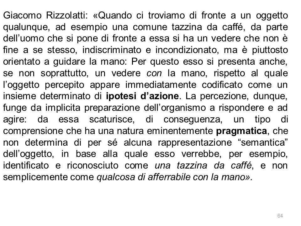 64 Giacomo Rizzolatti: «Quando ci troviamo di fronte a un oggetto qualunque, ad esempio una comune tazzina da caffé, da parte dell'uomo che si pone di