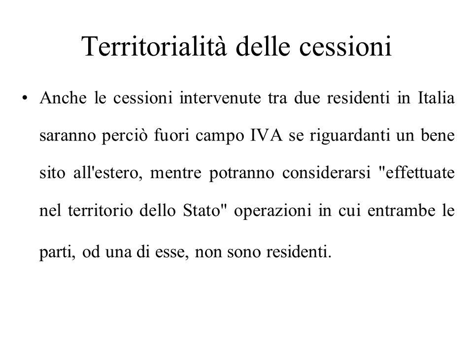 Anche le cessioni intervenute tra due residenti in Italia saranno perciò fuori campo IVA se riguardanti un bene sito all'estero, mentre potranno consi