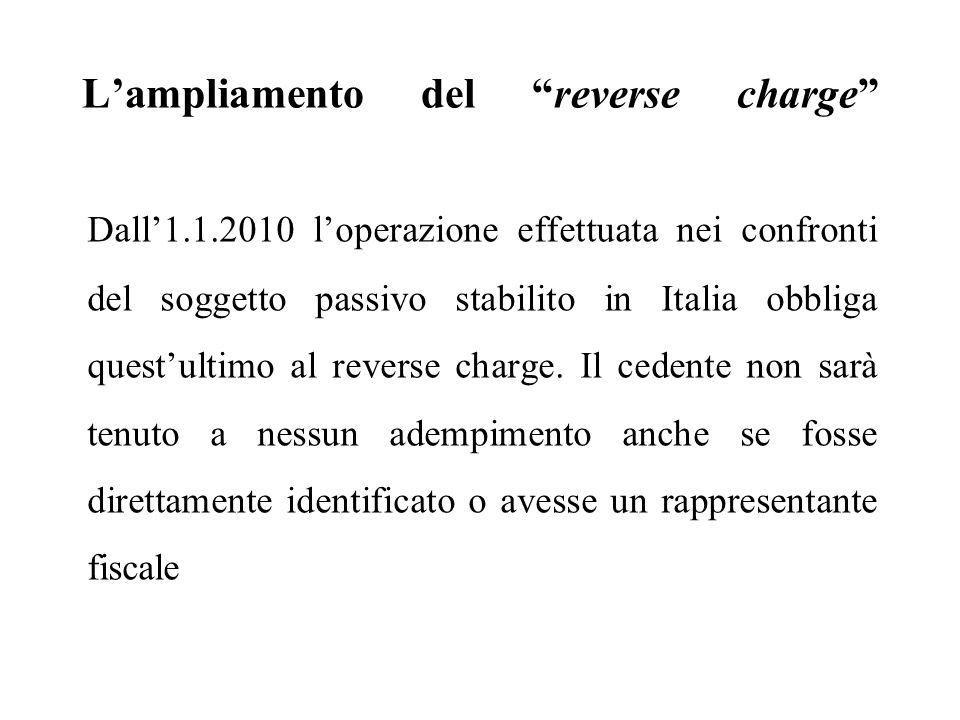 """L'ampliamento del """"reverse charge"""" Dall'1.1.2010 l'operazione effettuata nei confronti del soggetto passivo stabilito in Italia obbliga quest'ultimo a"""