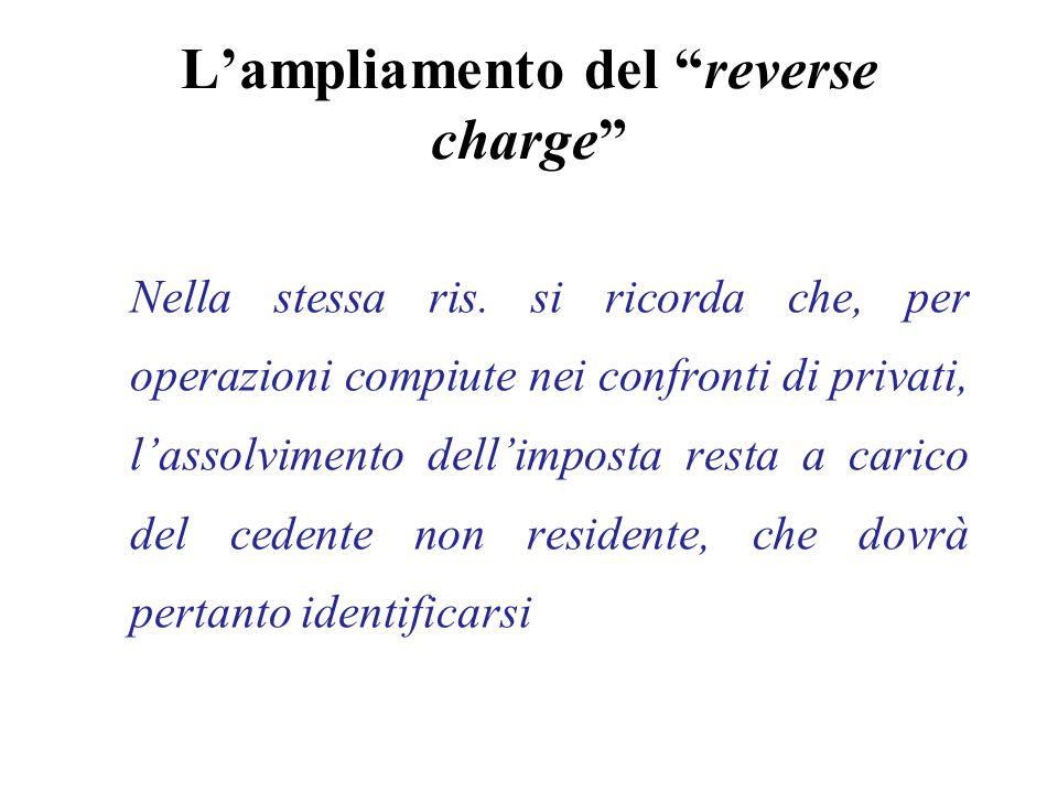 """L'ampliamento del """"reverse charge"""" Nella stessa ris. si ricorda che, per operazioni compiute nei confronti di privati, l'assolvimento dell'imposta res"""