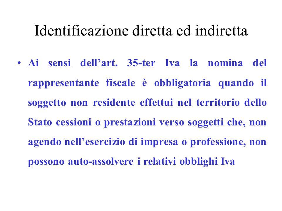 Identificazione diretta ed indiretta Ai sensi dell'art. 35-ter Iva la nomina del rappresentante fiscale è obbligatoria quando il soggetto non resident
