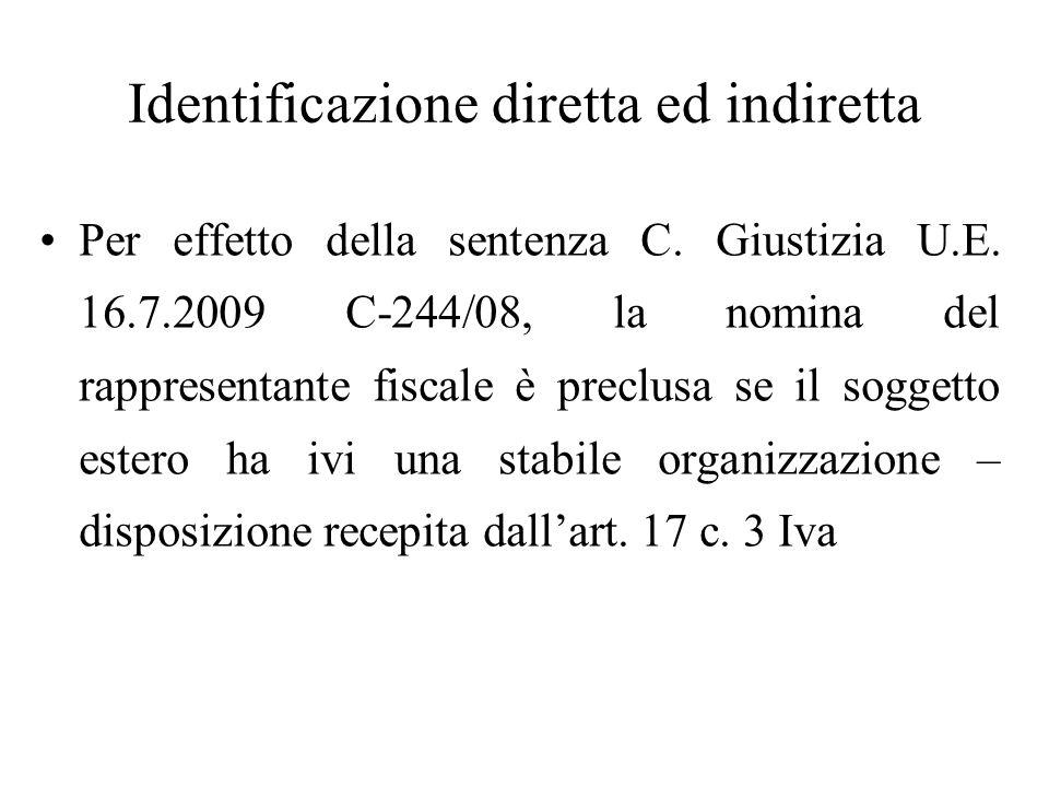 Identificazione diretta ed indiretta Per effetto della sentenza C. Giustizia U.E. 16.7.2009 C-244/08, la nomina del rappresentante fiscale è preclusa