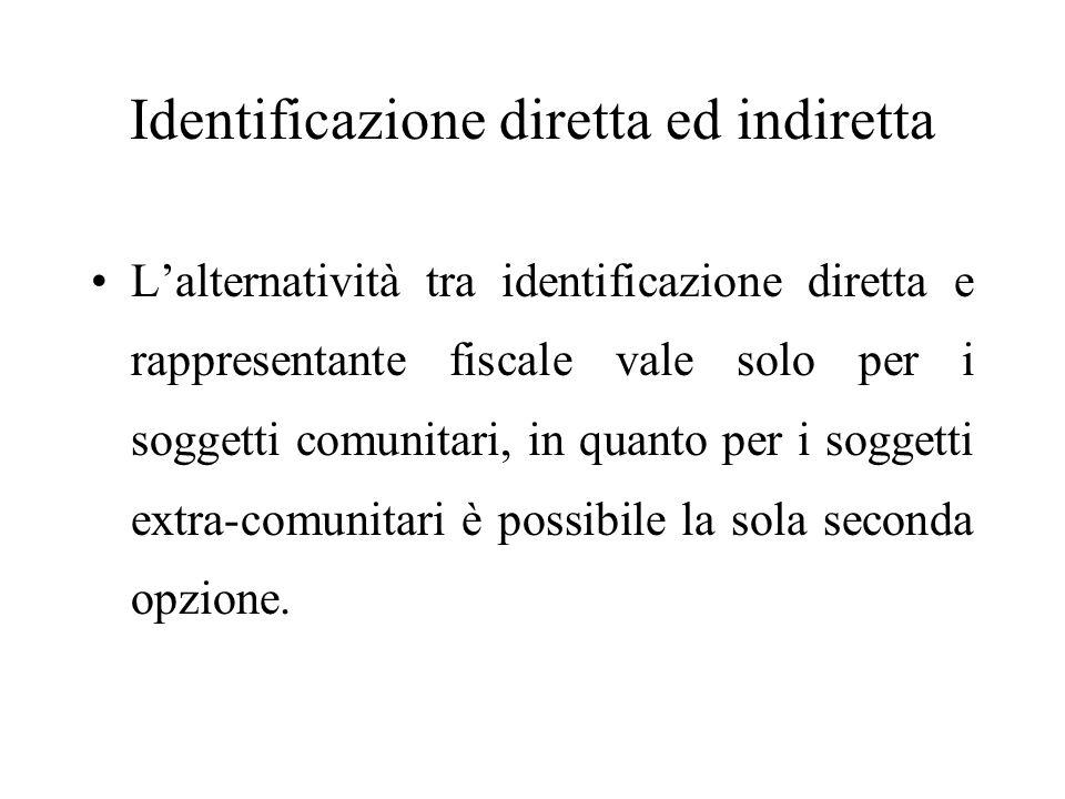 Identificazione diretta ed indiretta L'alternatività tra identificazione diretta e rappresentante fiscale vale solo per i soggetti comunitari, in quan