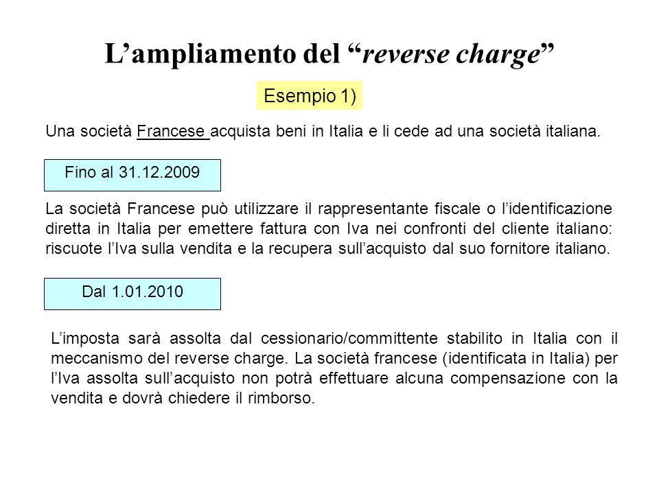 """L'ampliamento del """"reverse charge"""" Esempio 1) Una società Francese acquista beni in Italia e li cede ad una società italiana. Fino al 31.12.2009 La so"""