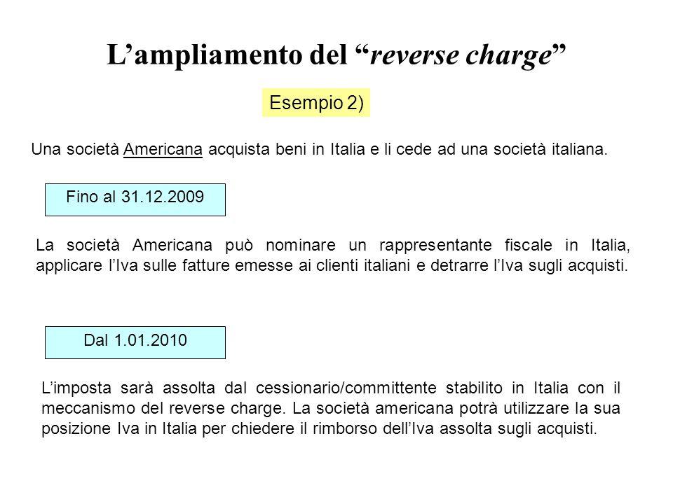 """L'ampliamento del """"reverse charge"""" Esempio 2) Una società Americana acquista beni in Italia e li cede ad una società italiana. Fino al 31.12.2009 Dal"""