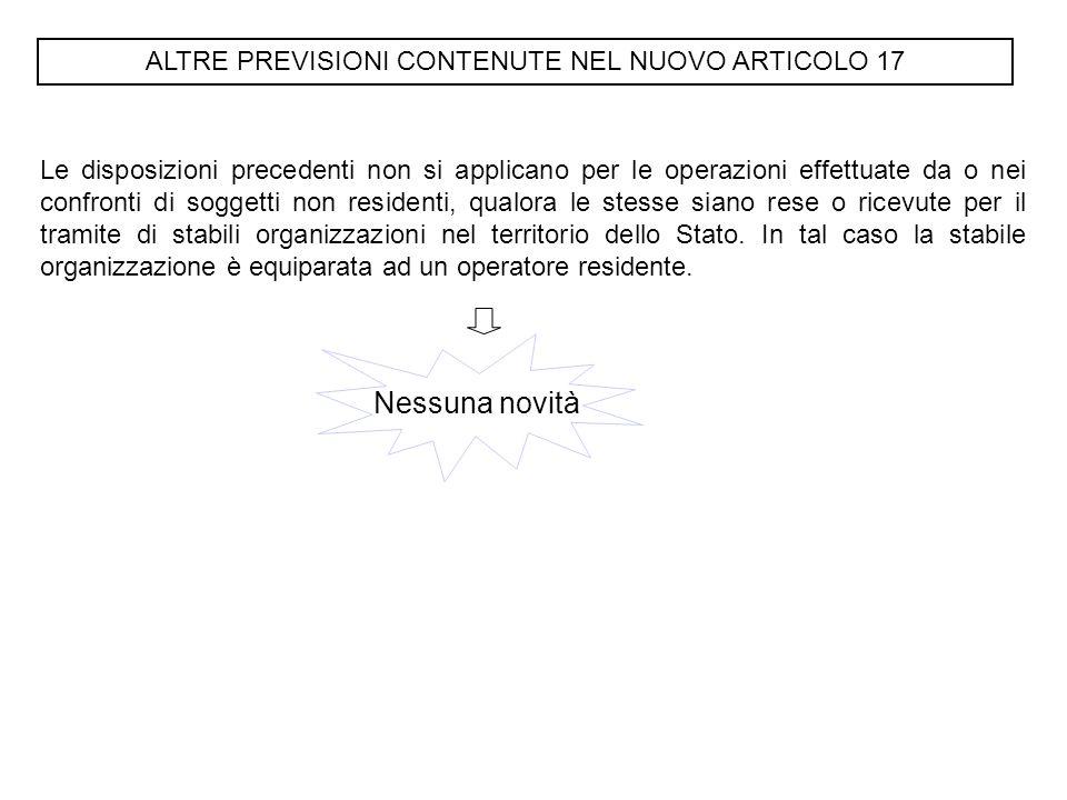 ALTRE PREVISIONI CONTENUTE NEL NUOVO ARTICOLO 17 Le disposizioni precedenti non si applicano per le operazioni effettuate da o nei confronti di sogget
