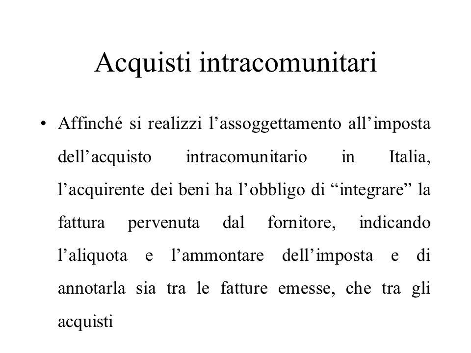 Acquisti intracomunitari Affinché si realizzi l'assoggettamento all'imposta dell'acquisto intracomunitario in Italia, l'acquirente dei beni ha l'obbli