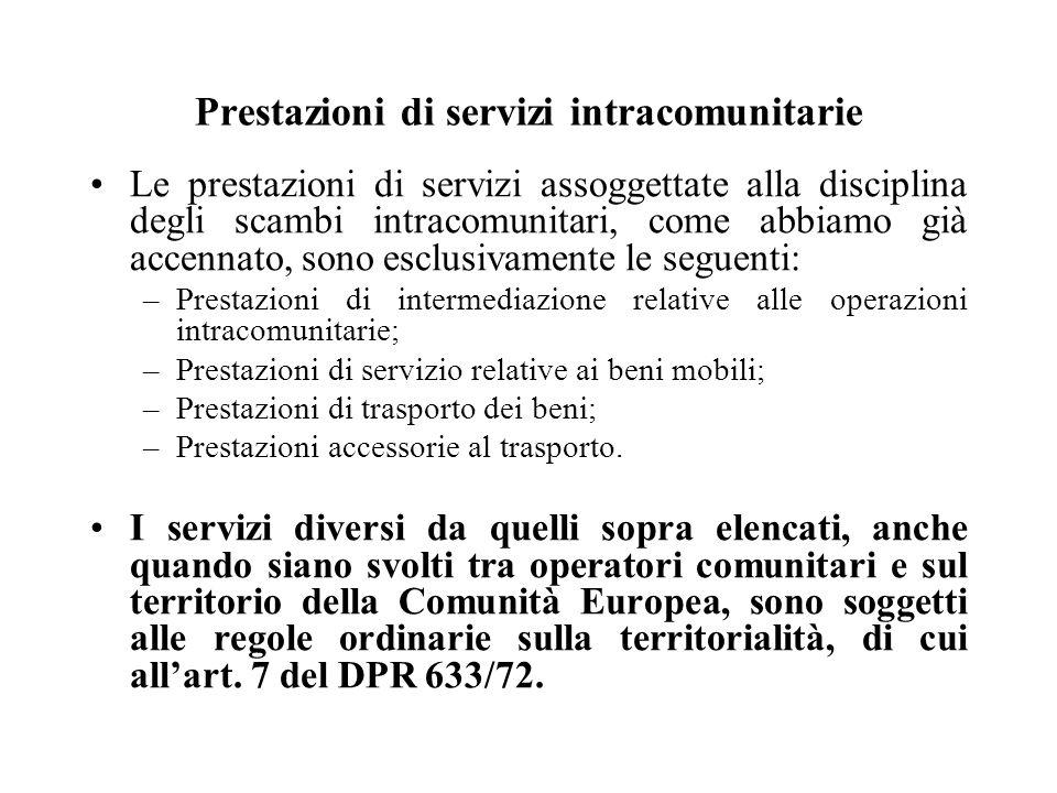Prestazioni di servizi intracomunitarie Le prestazioni di servizi assoggettate alla disciplina degli scambi intracomunitari, come abbiamo già accennat