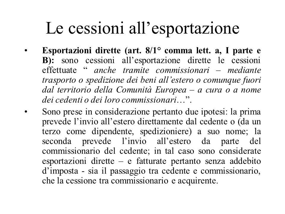 Le cessioni all'esportazione Esportazioni dirette (art. 8/1° comma lett. a, I parte e B): sono cessioni all'esportazione dirette le cessioni effettuat