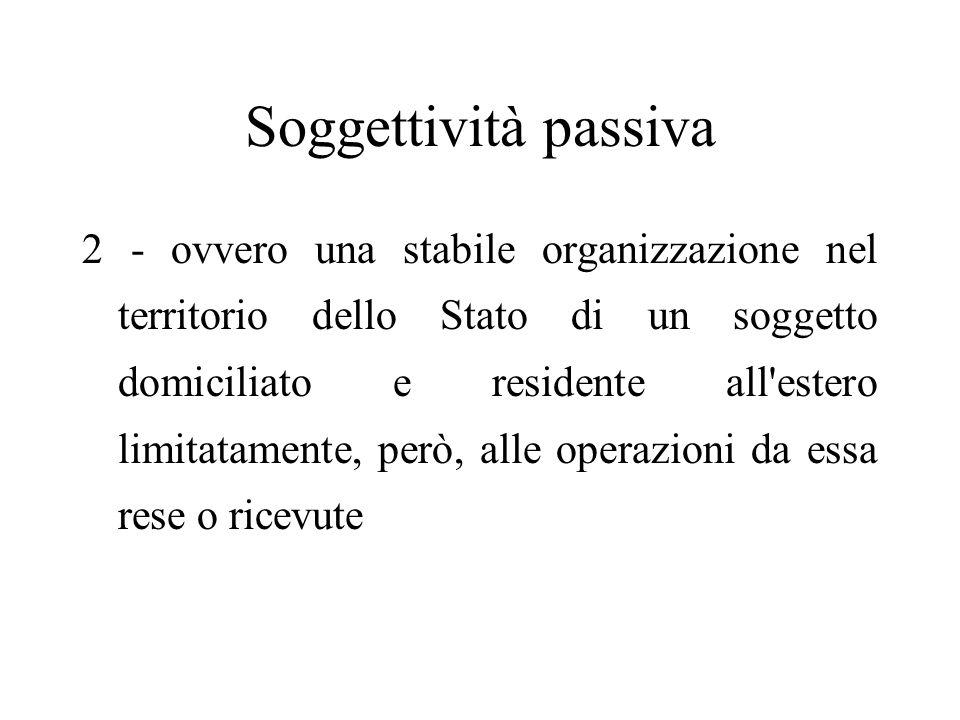 Soggettività passiva 2 - ovvero una stabile organizzazione nel territorio dello Stato di un soggetto domiciliato e residente all'estero limitatamente,