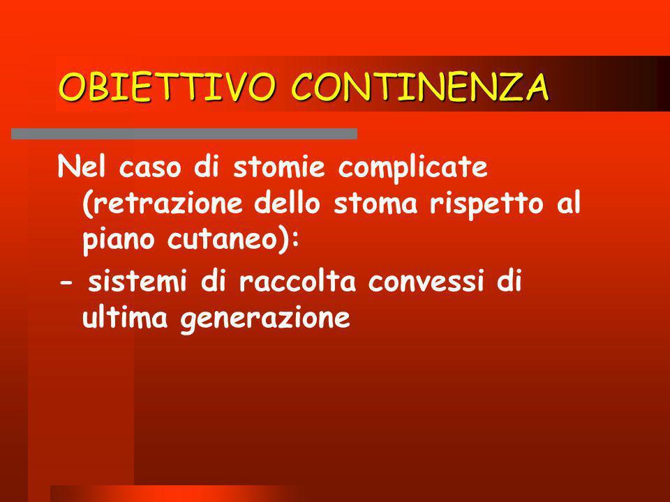OBIETTIVO CONTINENZA Nel caso di stomie complicate (retrazione dello stoma rispetto al piano cutaneo): - sistemi di raccolta convessi di ultima genera
