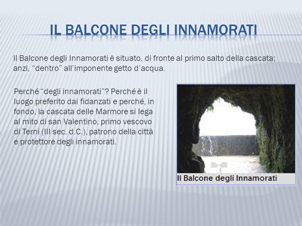 """Il Balcone degli Innamorati è situato, di fronte al primo salto della cascata; anzi, """"dentro"""" all'imponente getto d'acqua. Perché """"degli innamorati""""?"""