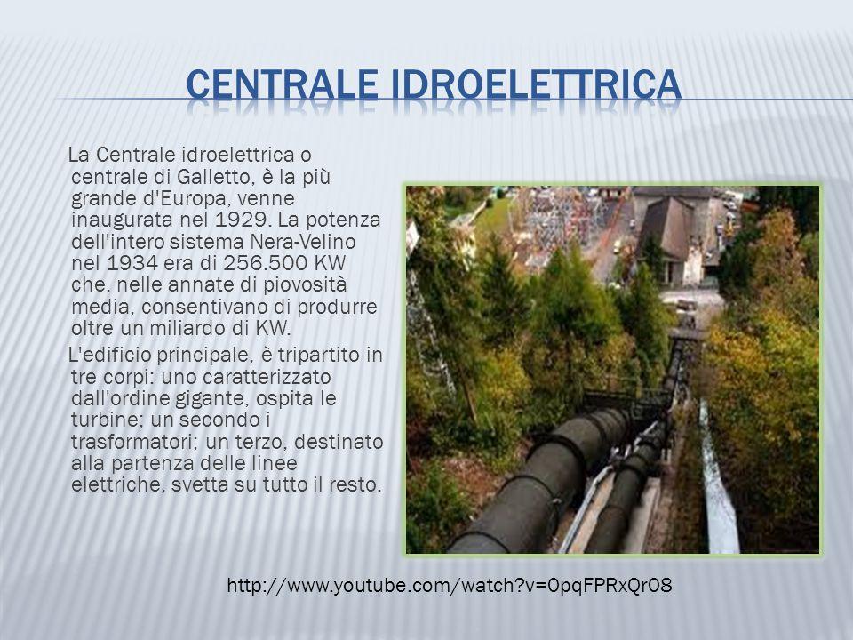 La Centrale idroelettrica o centrale di Galletto, è la più grande d'Europa, venne inaugurata nel 1929. La potenza dell'intero sistema Nera-Velino nel