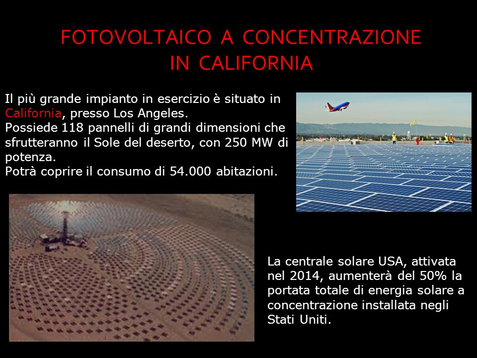 Il più grande impianto in esercizio è situato in California, presso Los Angeles. Possiede 118 pannelli di grandi dimensioni che sfrutteranno il Sole d