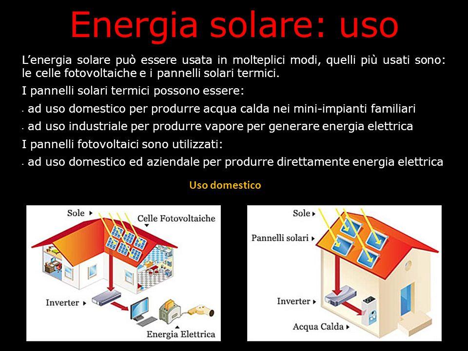 Energia solare: uso L'energia solare può essere usata in molteplici modi, quelli più usati sono: le celle fotovoltaiche e i pannelli solari termici. I
