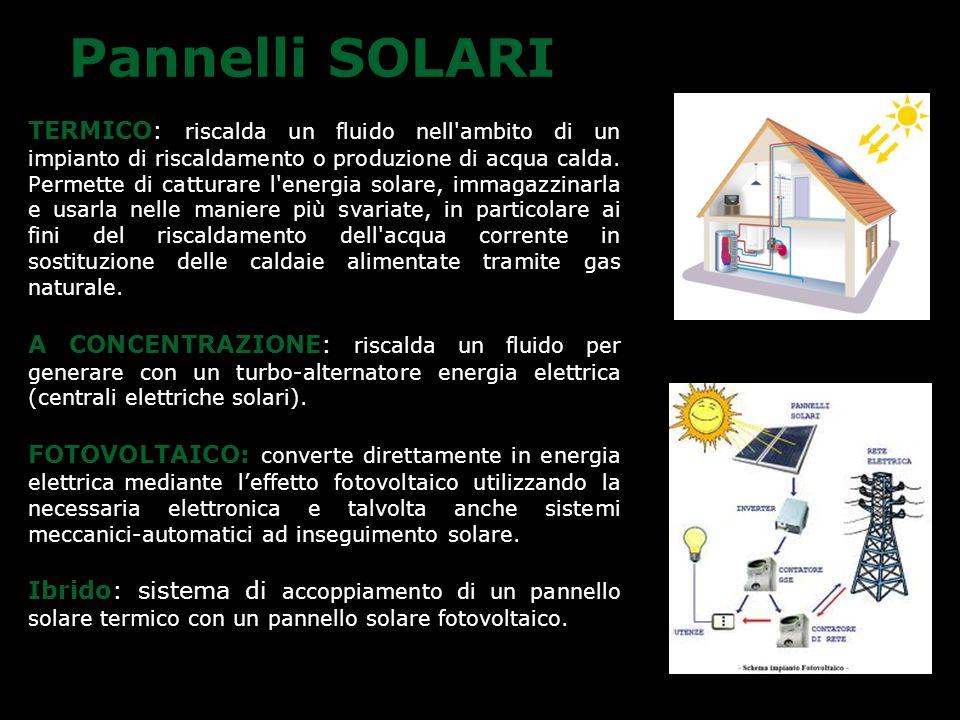 Pannelli SOLARI TERMICO: riscalda un fluido nell'ambito di un impianto di riscaldamento o produzione di acqua calda. Permette di catturare l'energia s