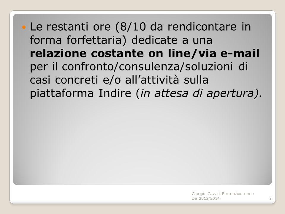 Le restanti ore (8/10 da rendicontare in forma forfettaria) dedicate a una relazione costante on line/via e-mail per il confronto/consulenza/soluzioni