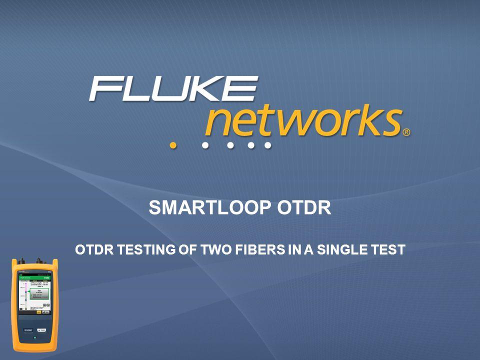 SMARTLOOP OTDR OTDR TESTING OF TWO FIBERS IN A SINGLE TEST