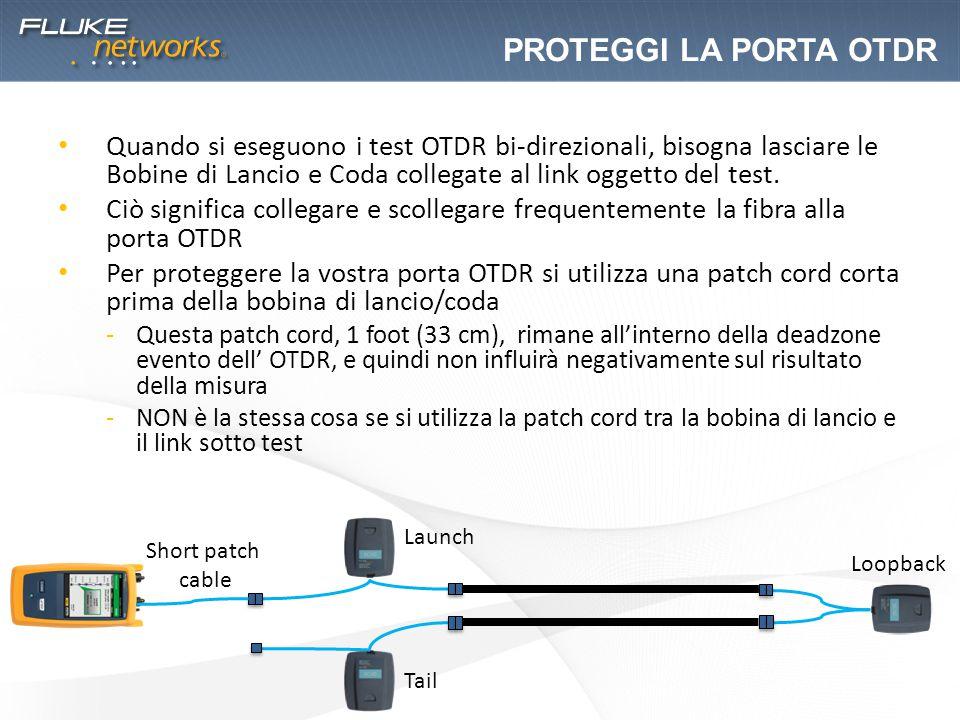 Quando si eseguono i test OTDR bi-direzionali, bisogna lasciare le Bobine di Lancio e Coda collegate al link oggetto del test. Ciò significa collegare