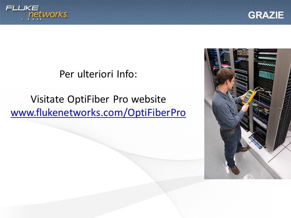 Per ulteriori Info: Visitate OptiFiber Pro website www.flukenetworks.com/OptiFiberPro www.flukenetworks.com/OptiFiberPro GRAZIE
