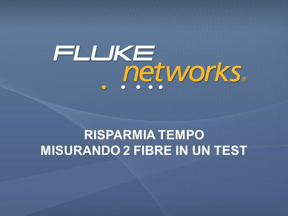 RISPARMIA TEMPO MISURANDO 2 FIBRE IN UN TEST