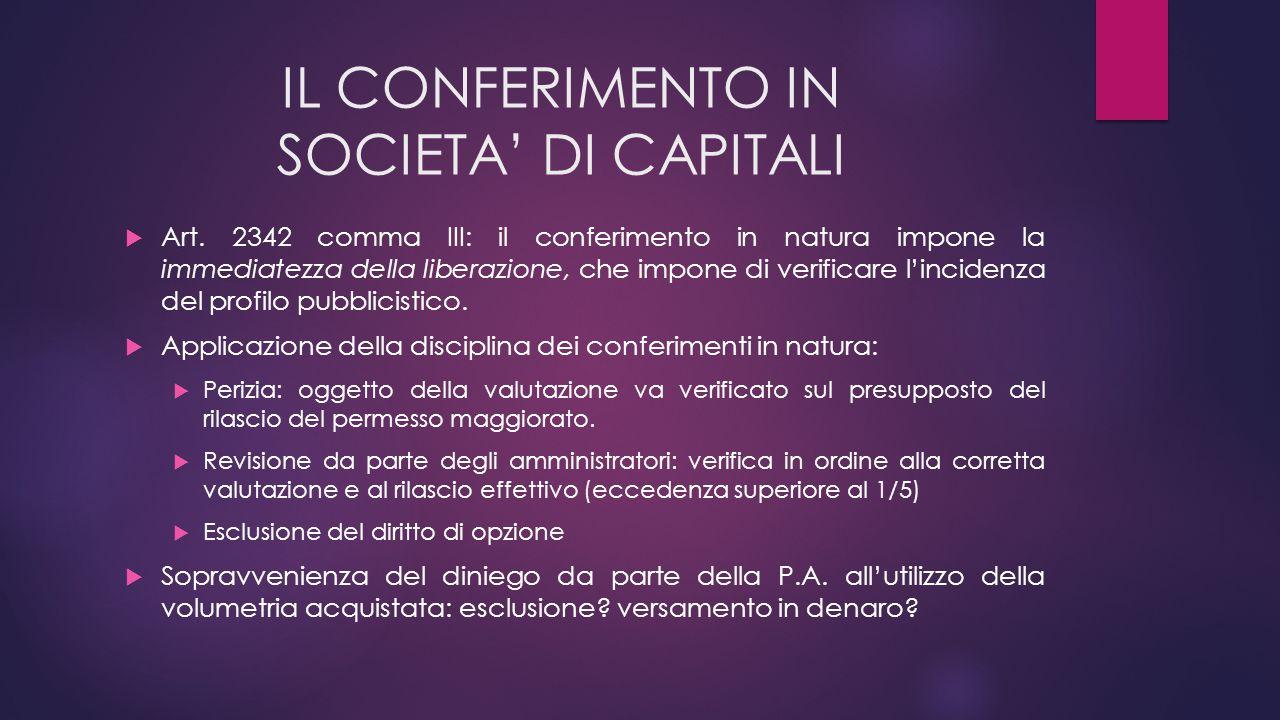 IL CONFERIMENTO IN SOCIETA' DI CAPITALI  Art. 2342 comma III: il conferimento in natura impone la immediatezza della liberazione, che impone di verif