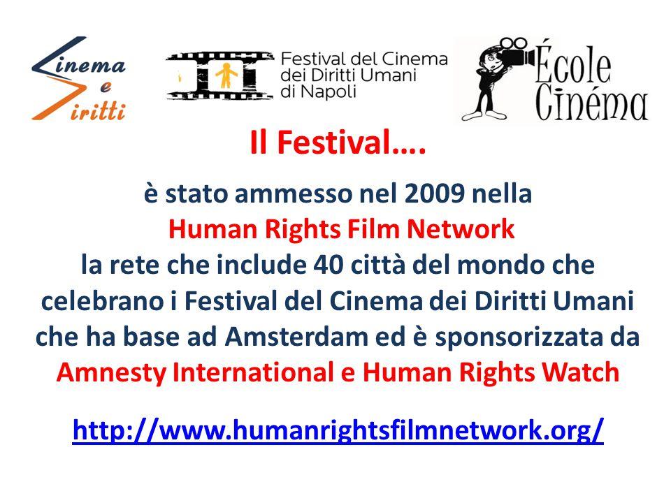 Il Festival…. è stato ammesso nel 2009 nella Human Rights Film Network la rete che include 40 città del mondo che celebrano i Festival del Cinema dei