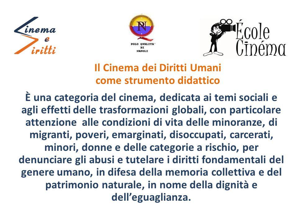 Il Cinema dei Diritti Umani come strumento didattico È una categoria del cinema, dedicata ai temi sociali e agli effetti delle trasformazioni globali,