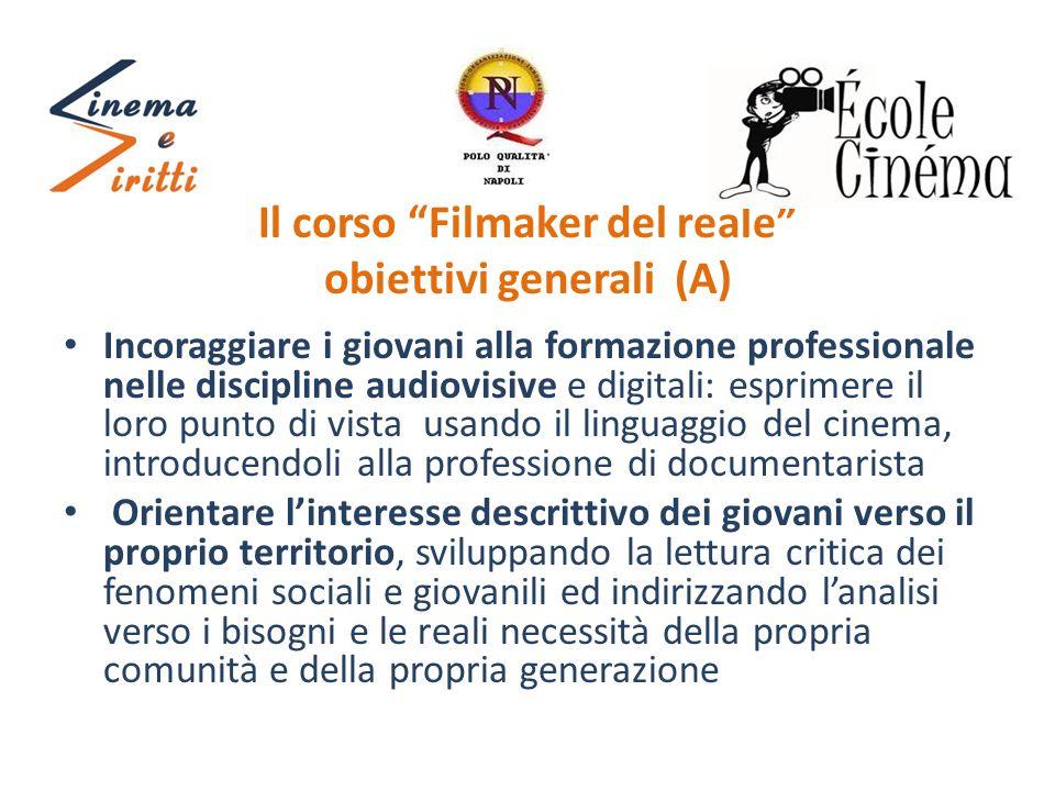 """Il corso """"Filmaker del reale"""" obiettivi generali (A) Incoraggiare i giovani alla formazione professionale nelle discipline audiovisive e digitali: esp"""