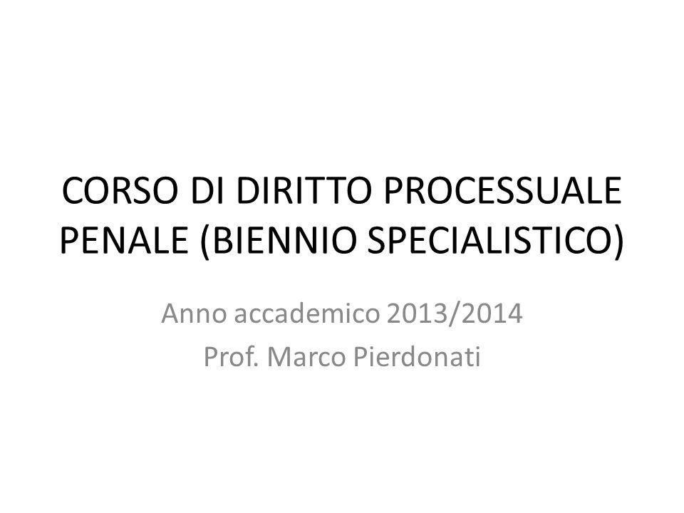 CORSO DI DIRITTO PROCESSUALE PENALE (BIENNIO SPECIALISTICO) Anno accademico 2013/2014 Prof.