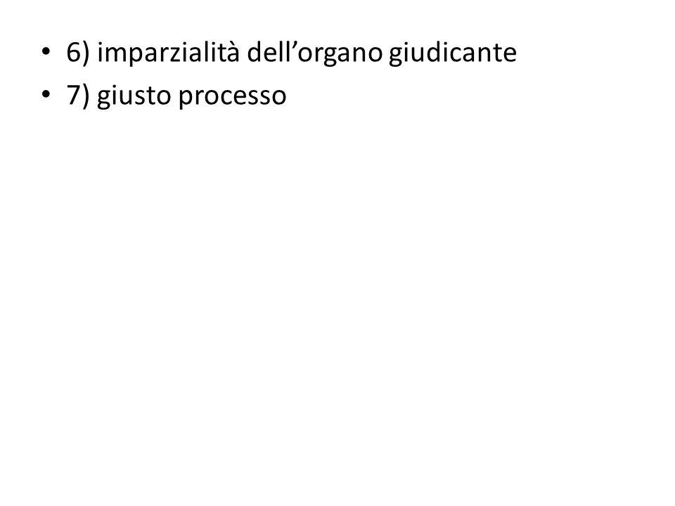 6) imparzialità dell'organo giudicante 7) giusto processo