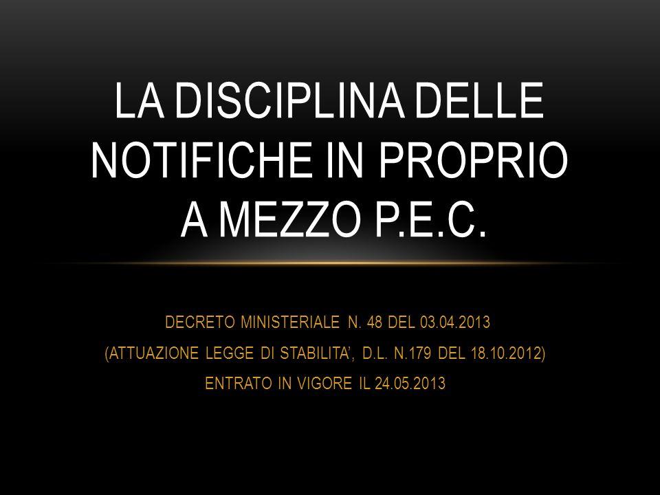 DECRETO MINISTERIALE N. 48 DEL 03.04.2013 (ATTUAZIONE LEGGE DI STABILITA', D.L. N.179 DEL 18.10.2012) ENTRATO IN VIGORE IL 24.05.2013 LA DISCIPLINA DE